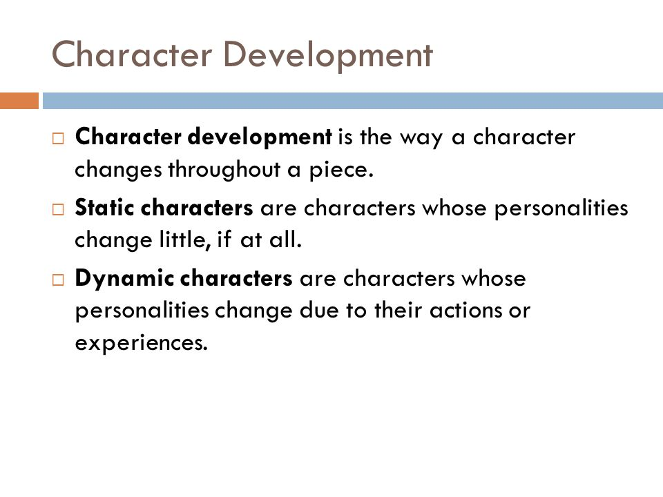 Character Development  Character development is the way a character changes throughout a piece.