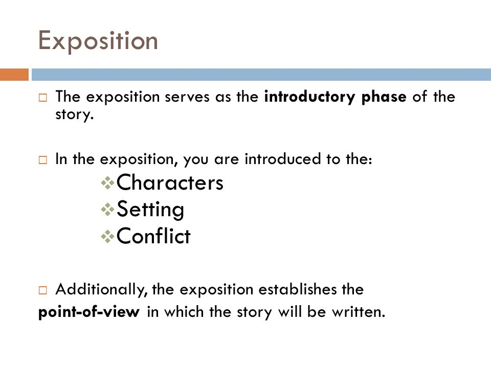 Exposition  The exposition serves as the introductory phase of the story.