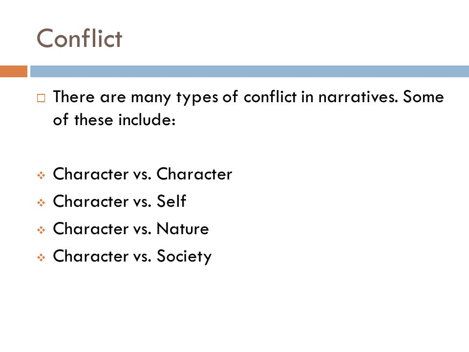 Conflict  There are many types of conflict in narratives.