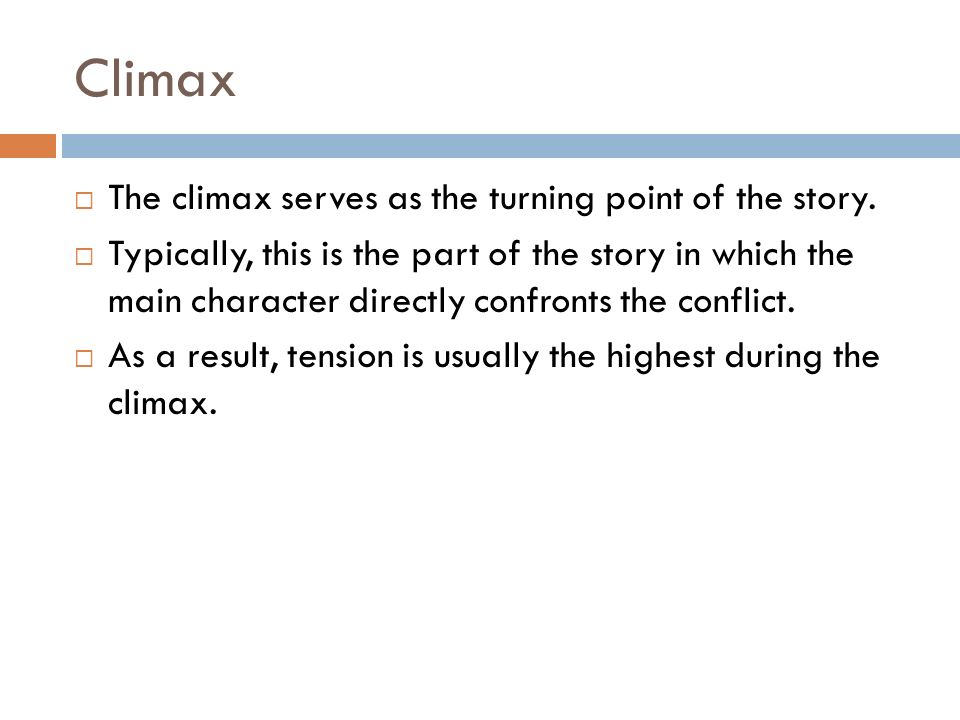 Climax  The climax serves as the turning point of the story.