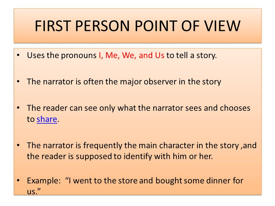 FIRST PERSON POINT OF VIEW Uses the pronouns I, Me, We, and Us to tell a story.