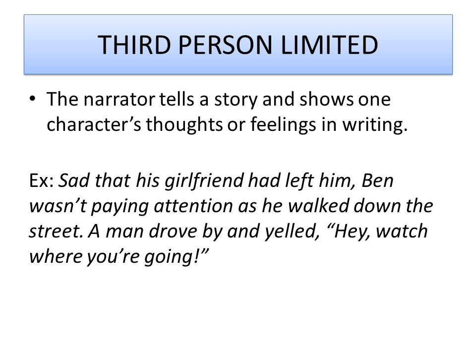 THIRD PERSON LIMITED The narrator tells a story and shows one character's thoughts or feelings in writing.