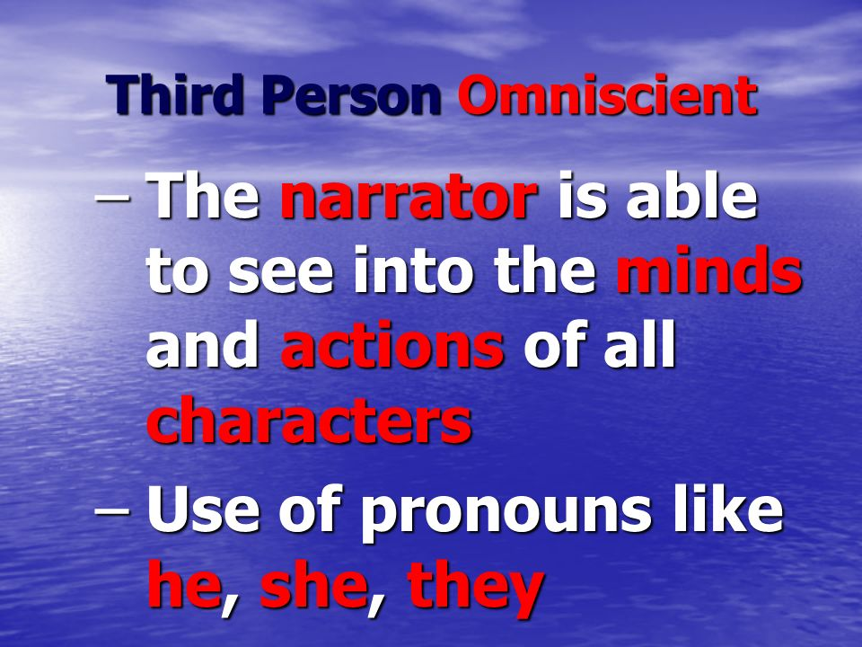 Third Person Omniscient –The narrator is able to see into the minds and actions of all characters –Use of pronouns like he, she, they