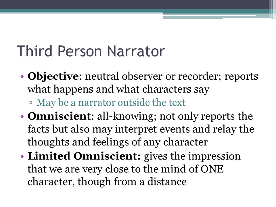 Second Person Narrator Very rare Uses you and presents commands Often the narrator