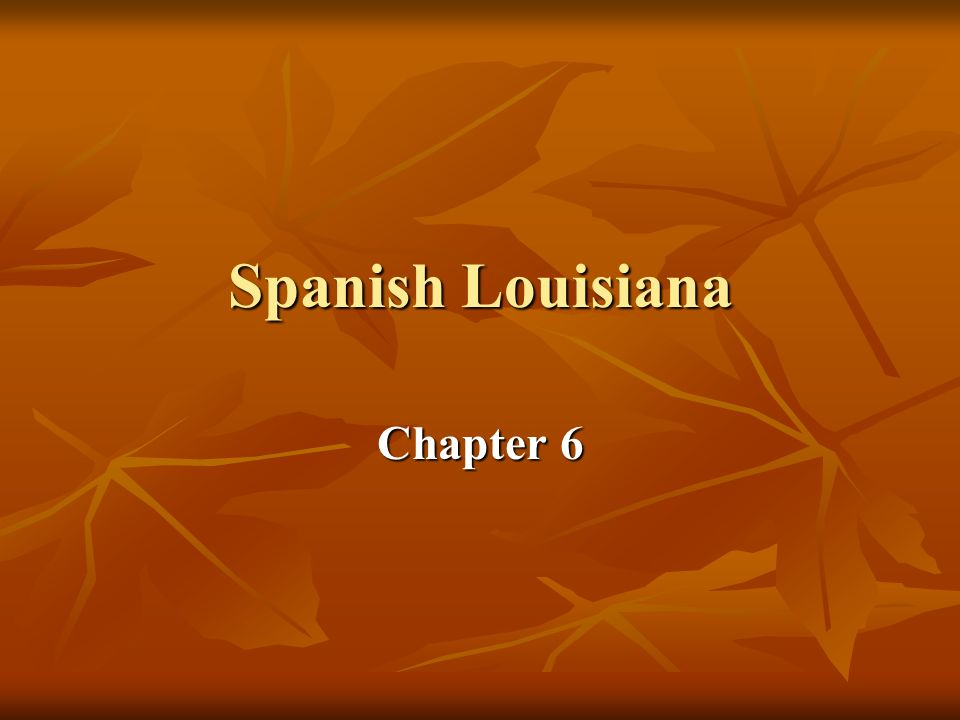 Take out your Chapter 6 Vocabulary  Spanish Louisiana