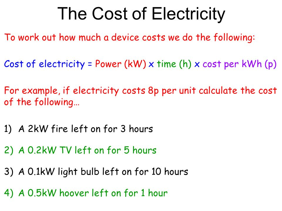 3 The Cost Of Electricity To Work Out How Much A Device Costs We Do Following Kw X Time H Per Kwh P For