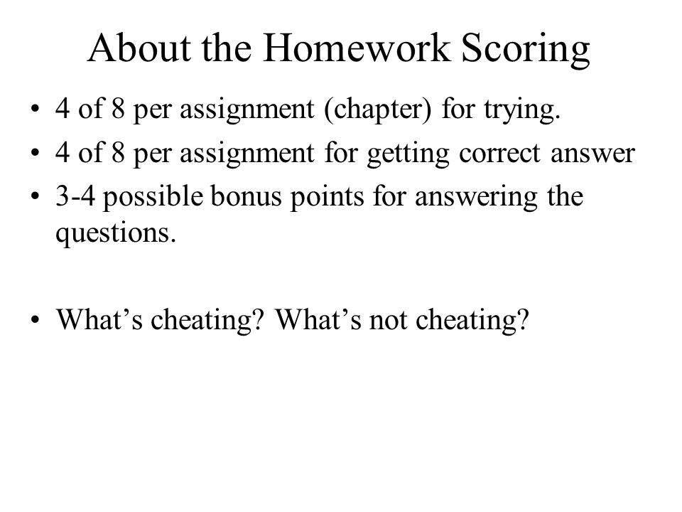 About the Homework Scoring 4 of 8 per assignment (chapter) for trying.