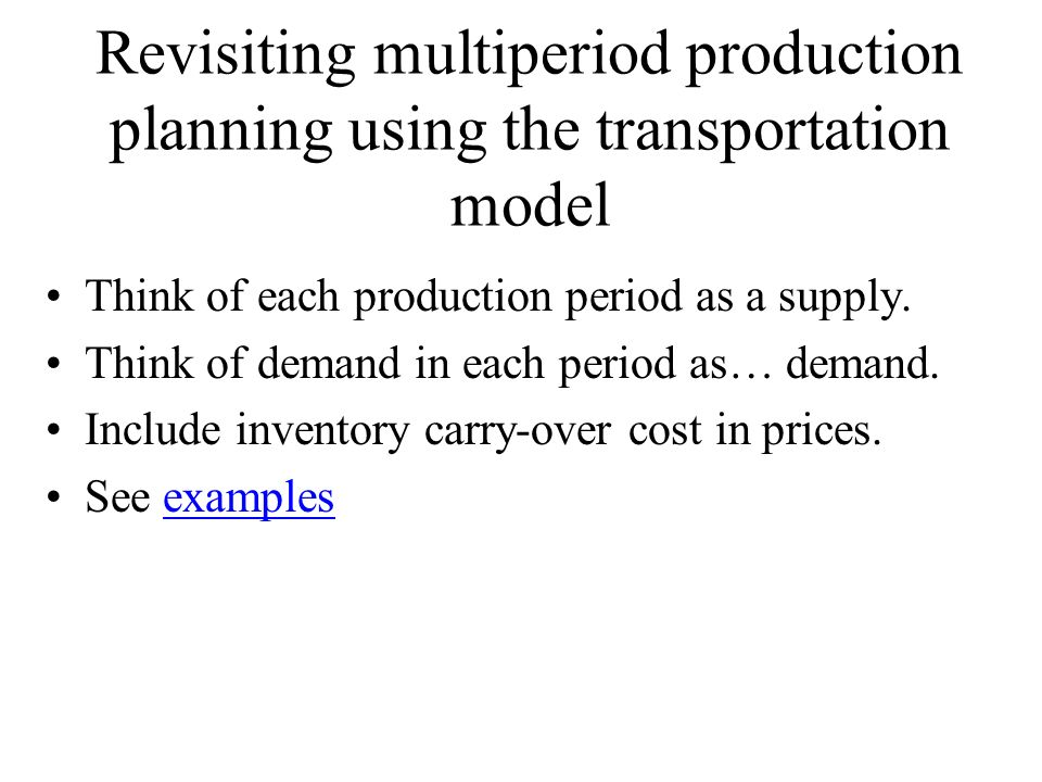 Revisiting multiperiod production planning using the transportation model Think of each production period as a supply.