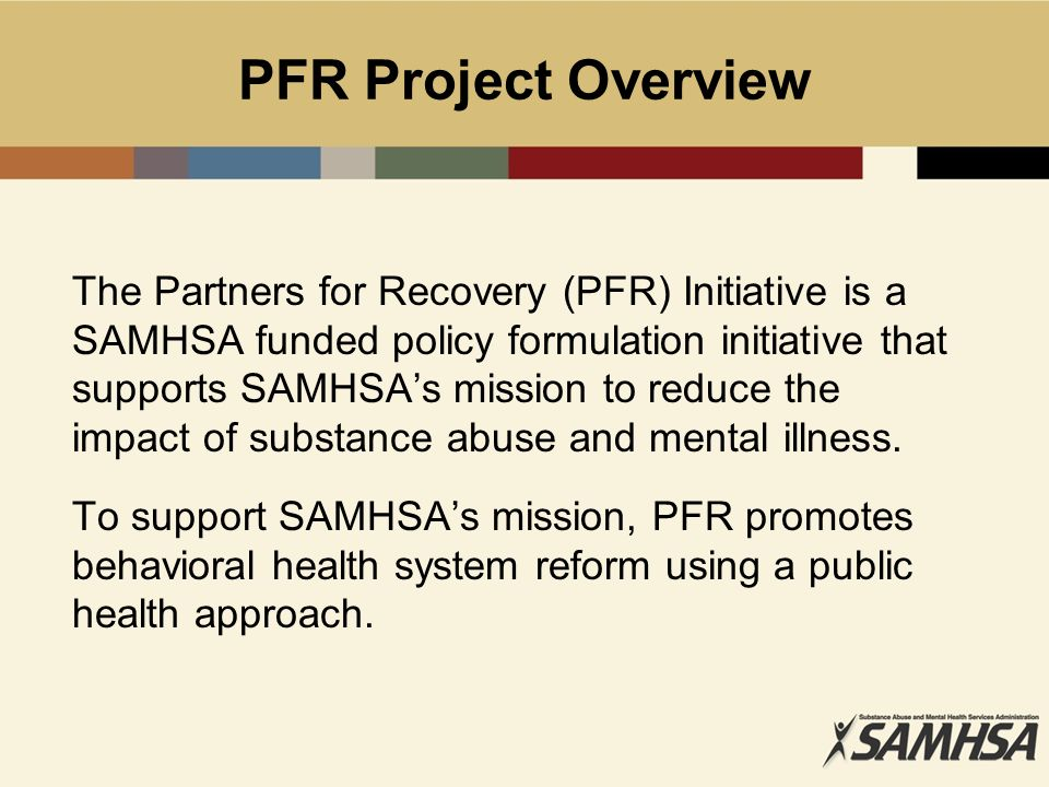 PFR Project Overview The Partners For Recovery Initiative Is A SAMHSA Funded Policy