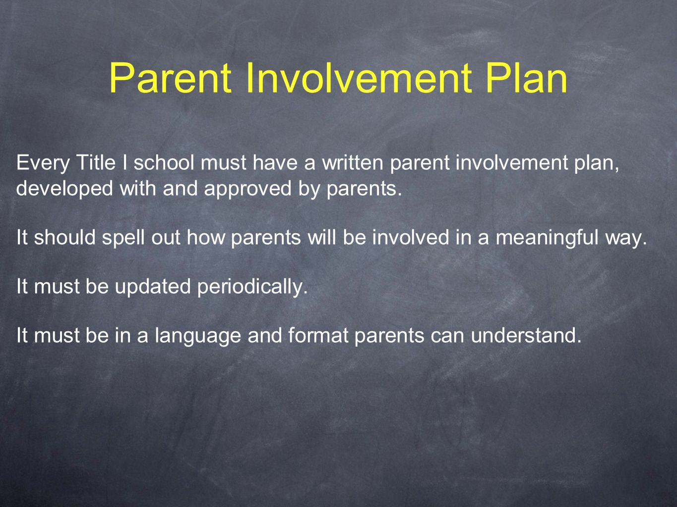 Parent Involvement Plan Every Title I school must have a written parent involvement plan, developed with and approved by parents.
