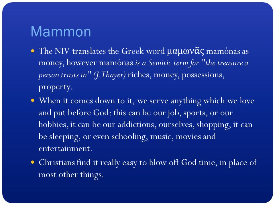 Mammon The Niv Translates The Greek Word  Ce Bc Ce B Ce Bc Cf  Ce Bd E Be B Cf  Mamonas As Money However Mamonas Is A
