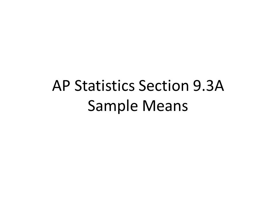 AP Statistics Section 9.3A Sample Means