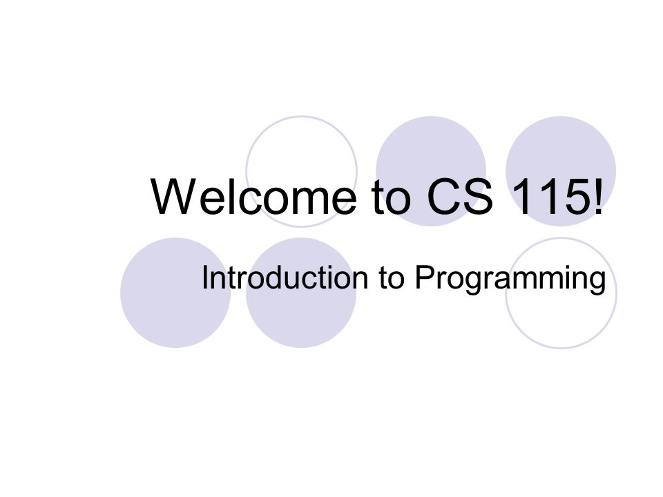 Welcome to CS 115! Introduction to Programming