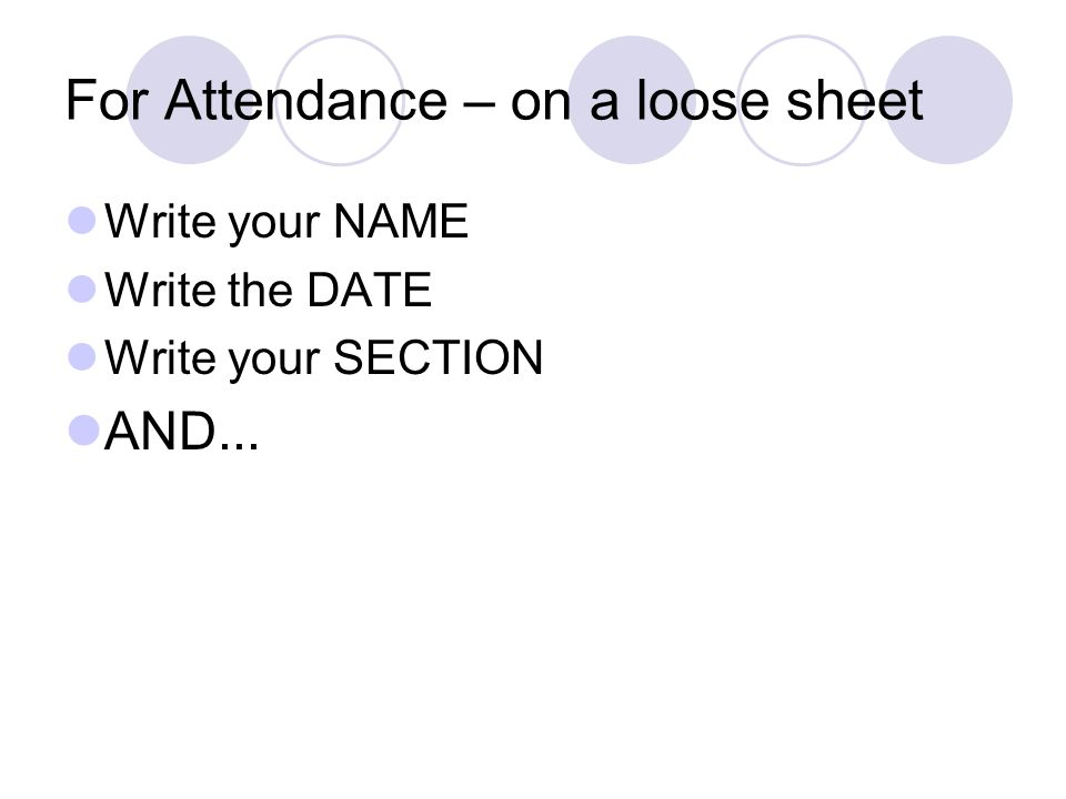 For Attendance – on a loose sheet Write your NAME Write the DATE Write your SECTION AND...