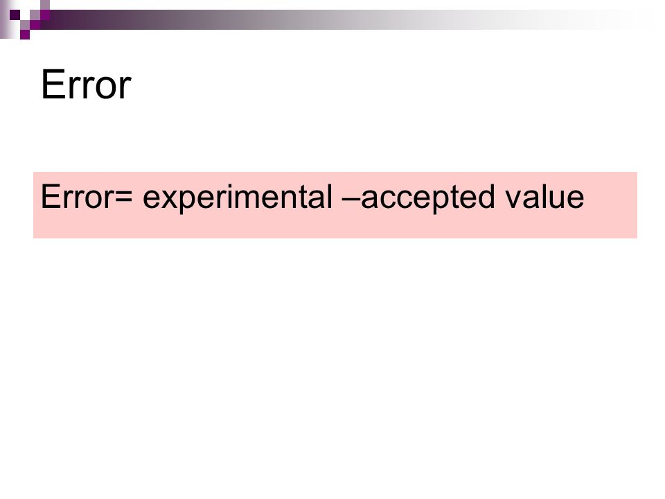 Error Error= experimental –accepted value