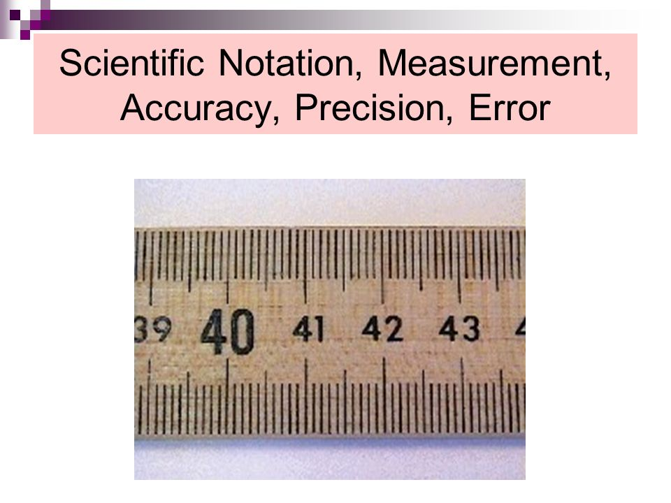 Scientific Notation, Measurement, Accuracy, Precision, Error