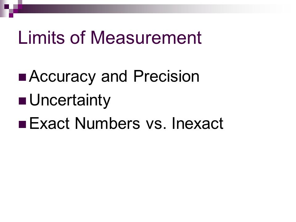 Limits of Measurement Accuracy and Precision Uncertainty Exact Numbers vs. Inexact
