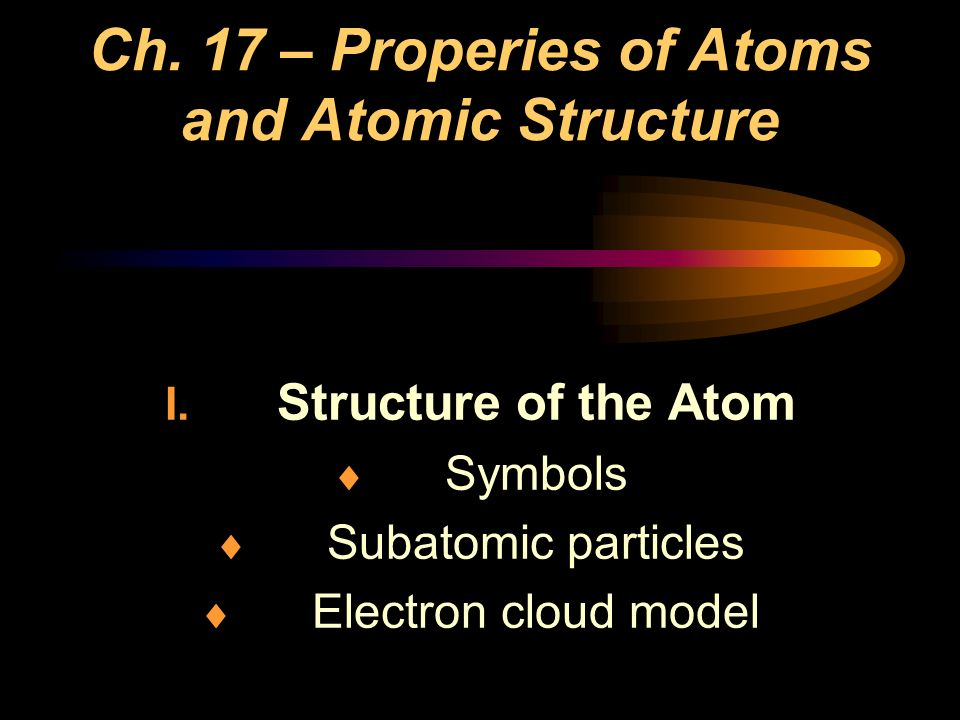 Ch. 17 – Properies of Atoms and Atomic Structure I.