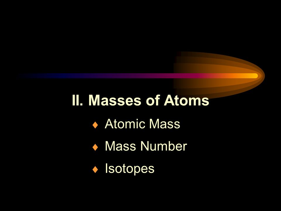 II. Masses of Atoms  Atomic Mass  Mass Number  Isotopes