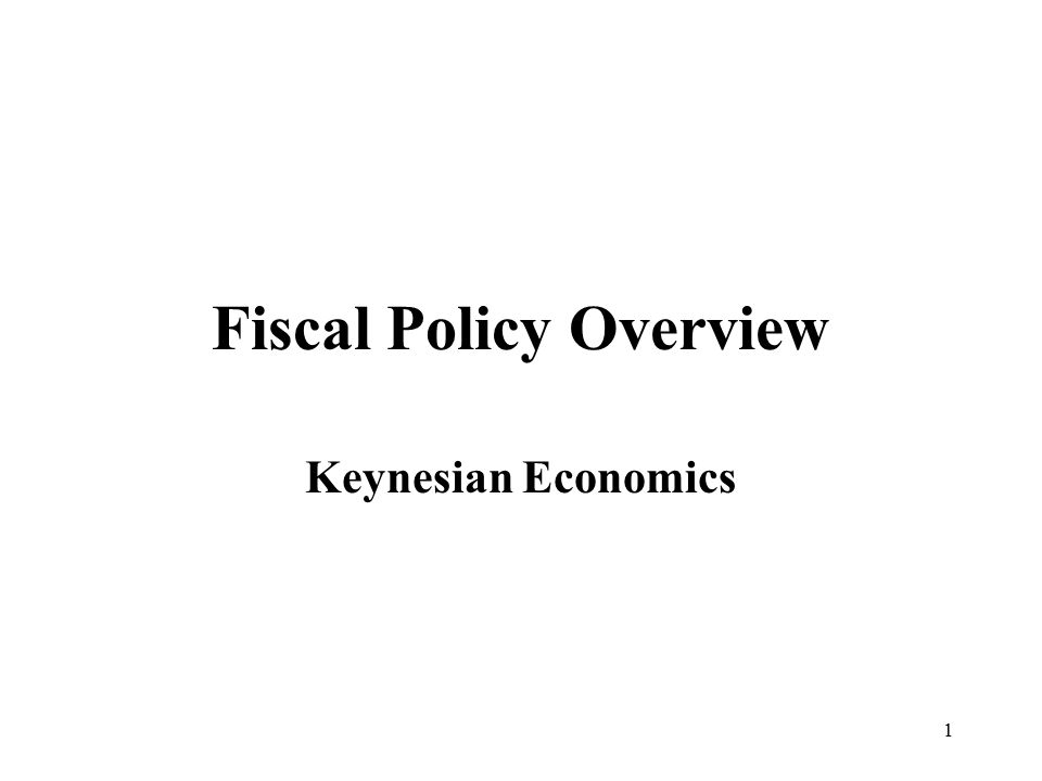 1 Fiscal Policy Overview Keynesian Economics