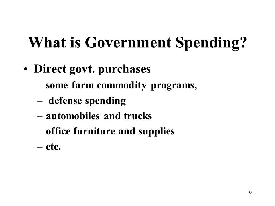 9 What is Government Spending. Direct govt.
