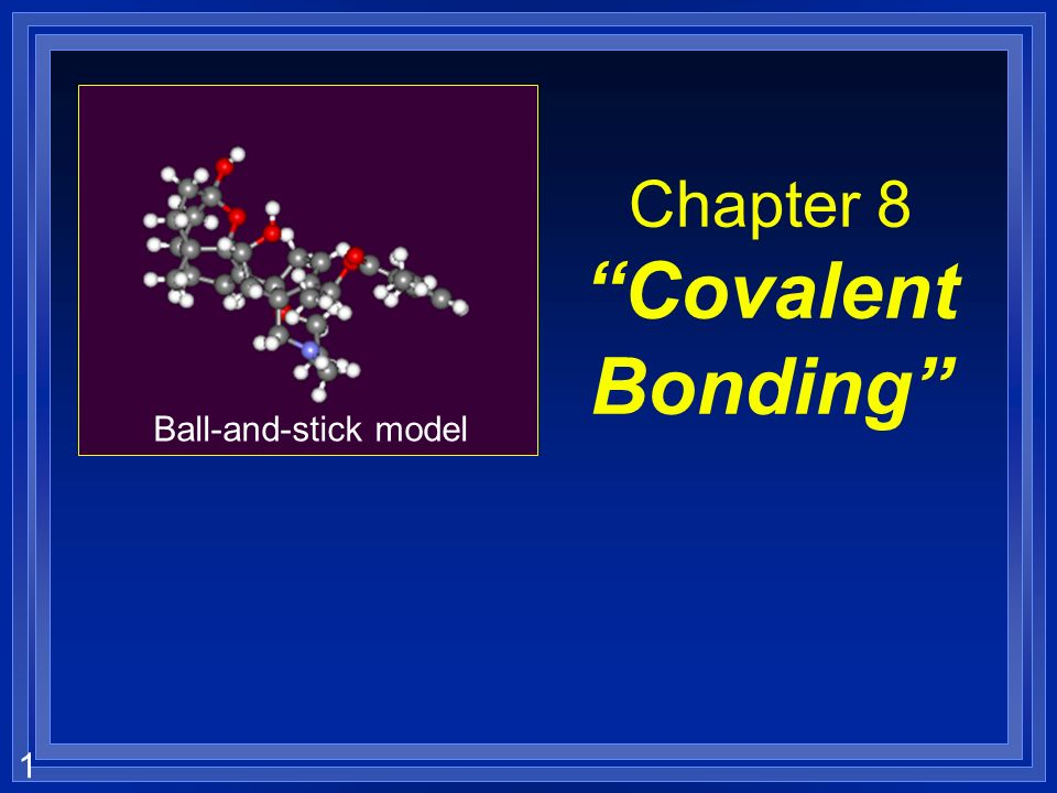 1 Chapter 8 Covalent Bonding Ball-and-stick model