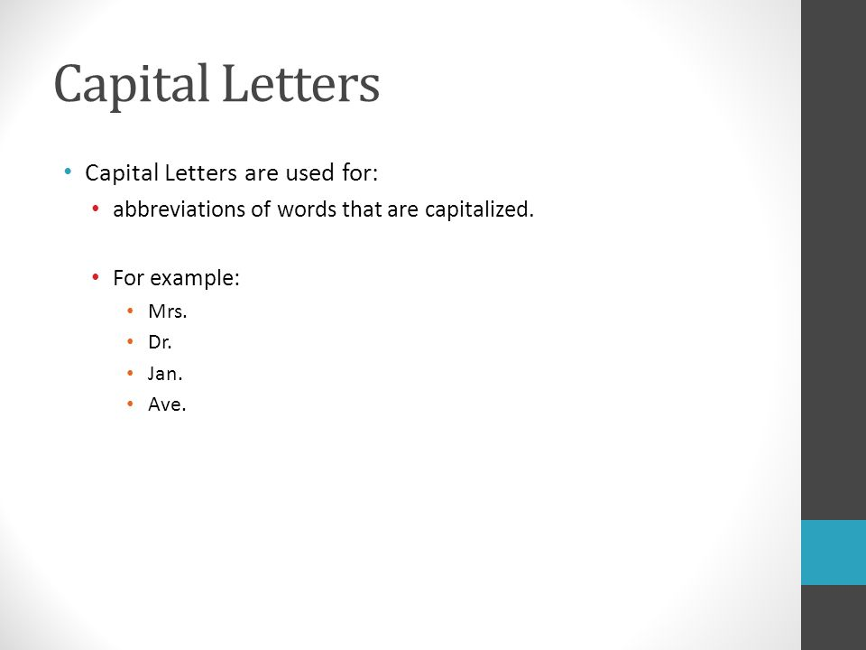 Capital Letters Capital Letters are used for: abbreviations of words that are capitalized.