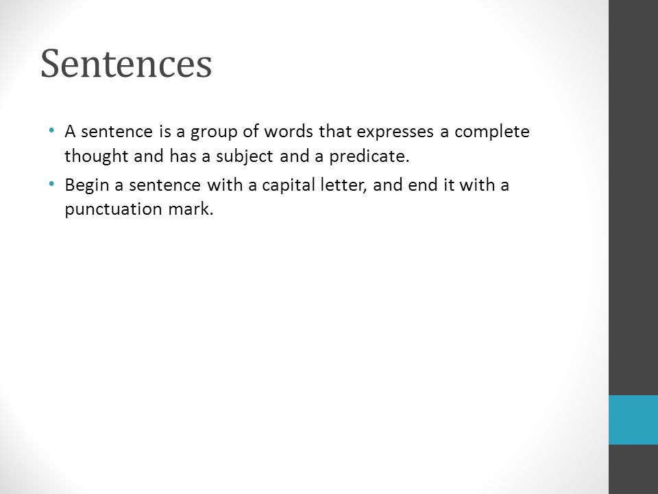 Sentences A sentence is a group of words that expresses a complete thought and has a subject and a predicate.