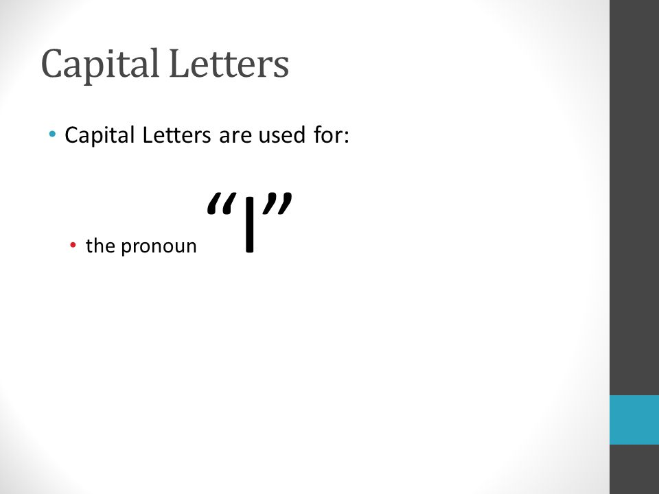 Capital Letters Capital Letters are used for: the pronoun I