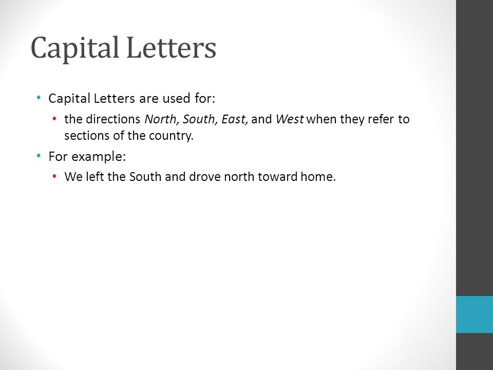 Capital Letters Capital Letters are used for: the directions North, South, East, and West when they refer to sections of the country.