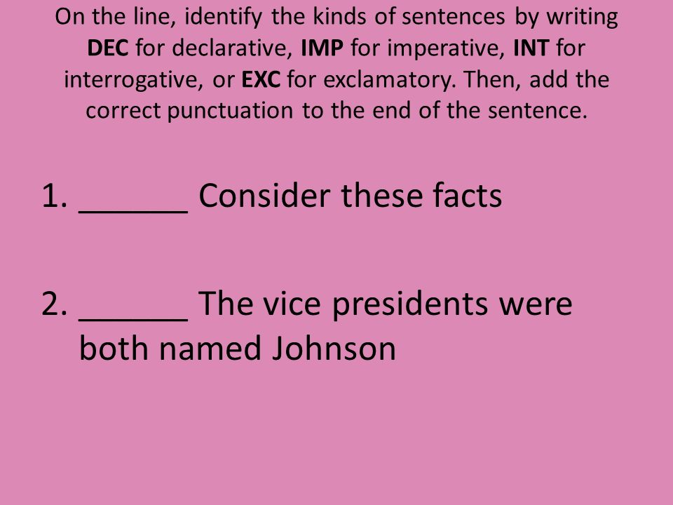 On the line, identify the kinds of sentences by writing DEC for declarative, IMP for imperative, INT for interrogative, or EXC for exclamatory.