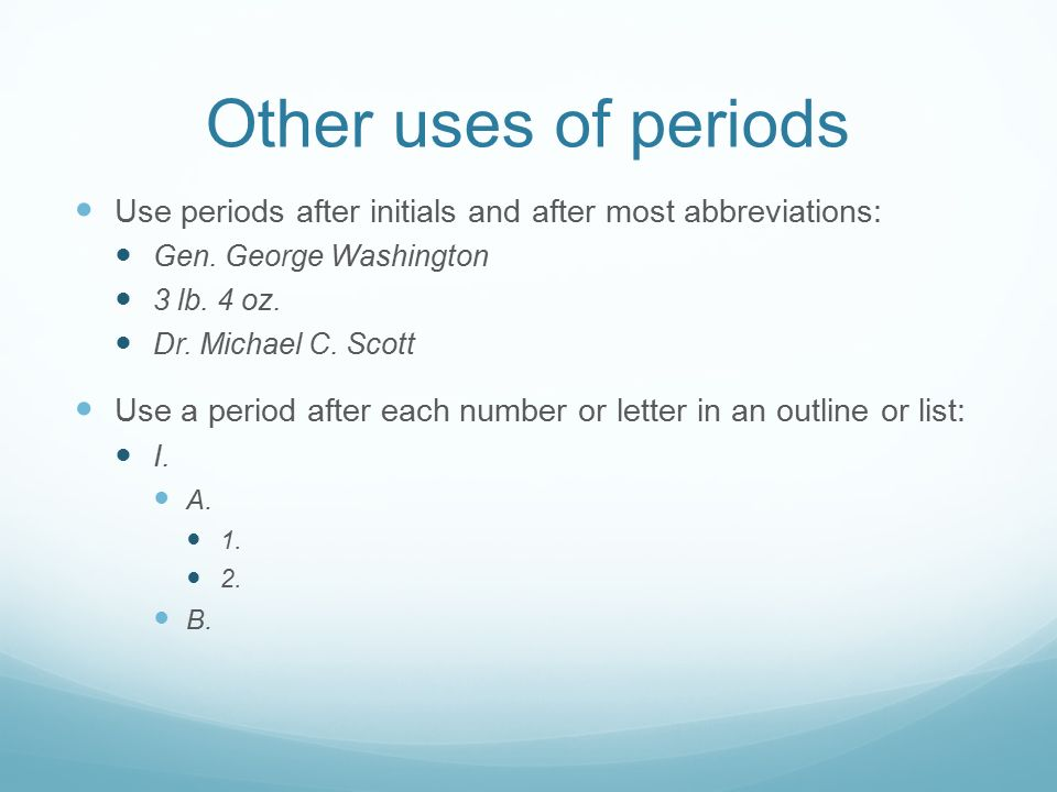Other uses of periods Use periods after initials and after most abbreviations: Gen.