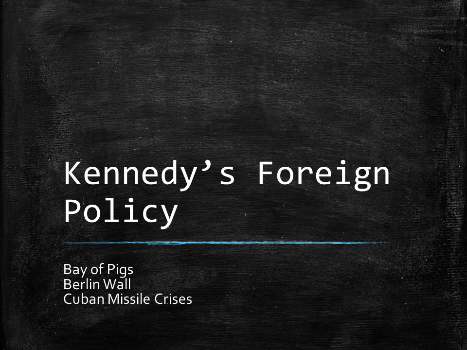 Kennedy's Foreign Policy Bay of Pigs Berlin Wall Cuban Missile Crises