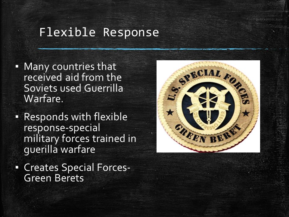 Flexible Response ▪ Many countries that received aid from the Soviets used Guerrilla Warfare.