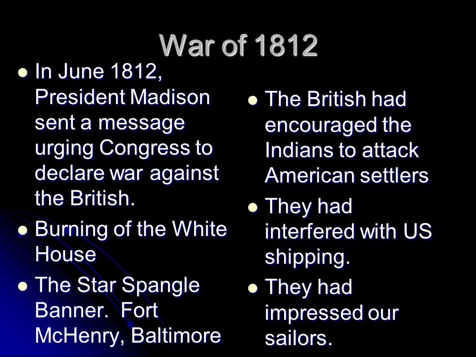 War of 1812 In June 1812, President Madison sent a message urging Congress to declare war against the British.