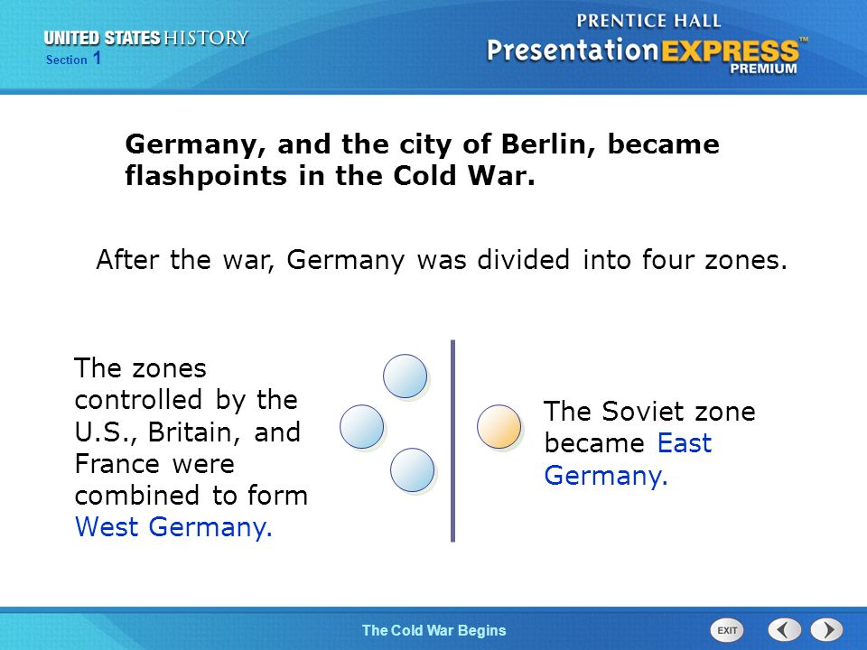 The Cold War Begins Section 1 Germany, and the city of Berlin, became flashpoints in the Cold War.