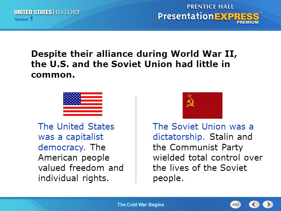 The Cold War Begins Section 1 Despite their alliance during World War II, the U.S.