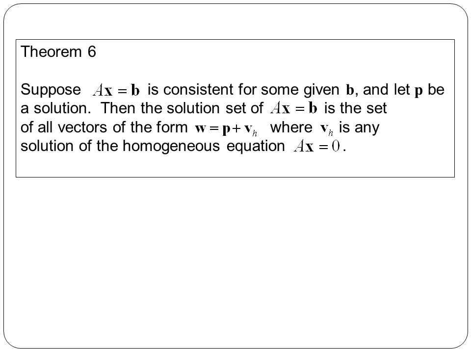 Theorem 6 Suppose is consistent for some given b, and let p be a solution.