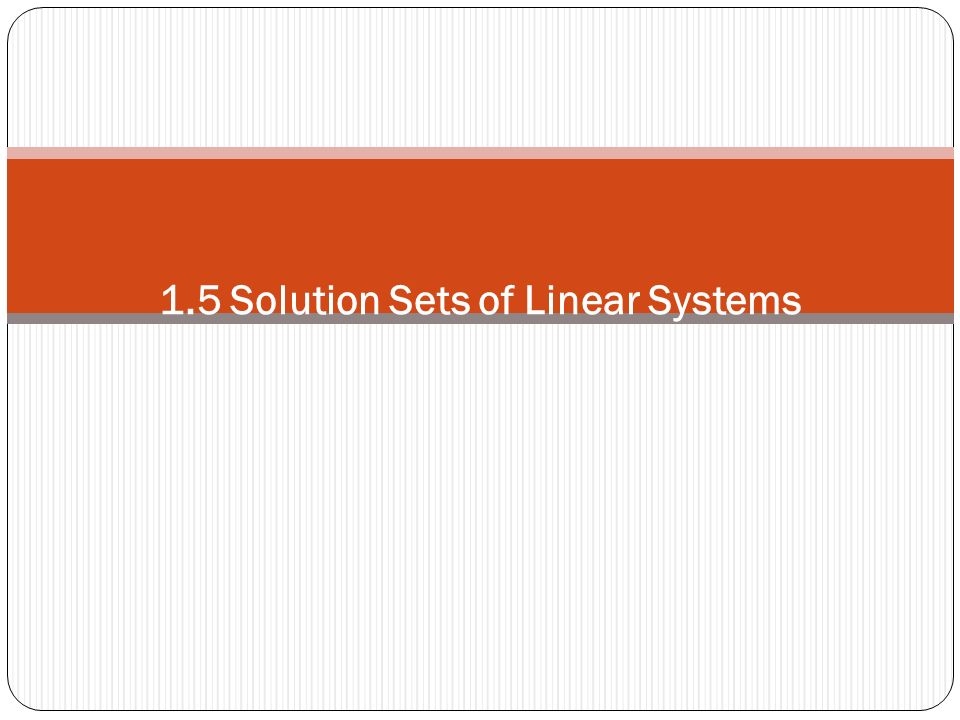 1.5 Solution Sets of Linear Systems