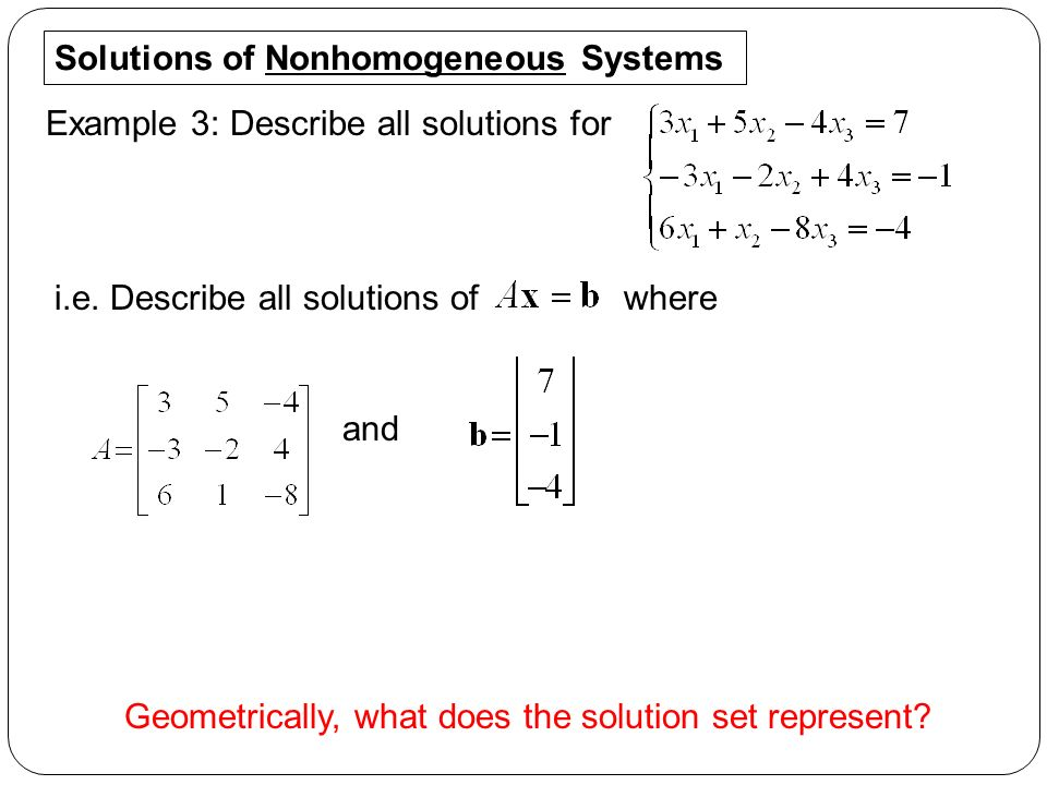 Example 3: Describe all solutions for Solutions of Nonhomogeneous Systems i.e.
