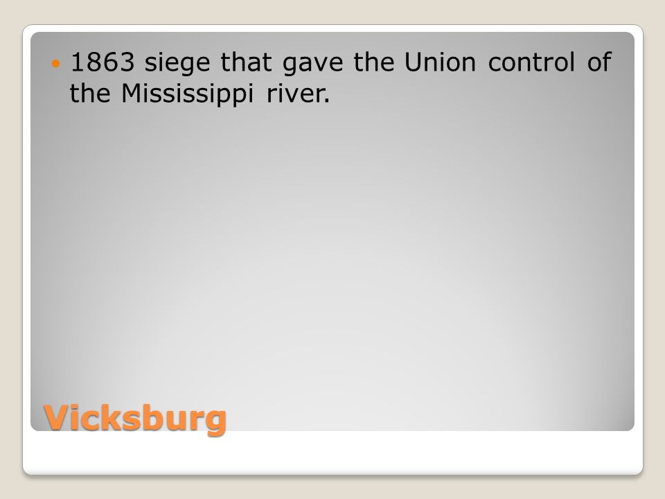 Vicksburg 1863 siege that gave the Union control of the Mississippi river.