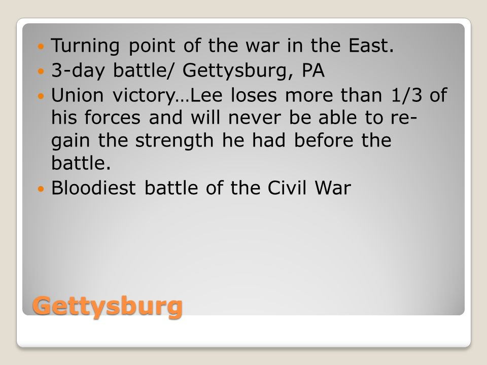 Gettysburg Turning point of the war in the East.