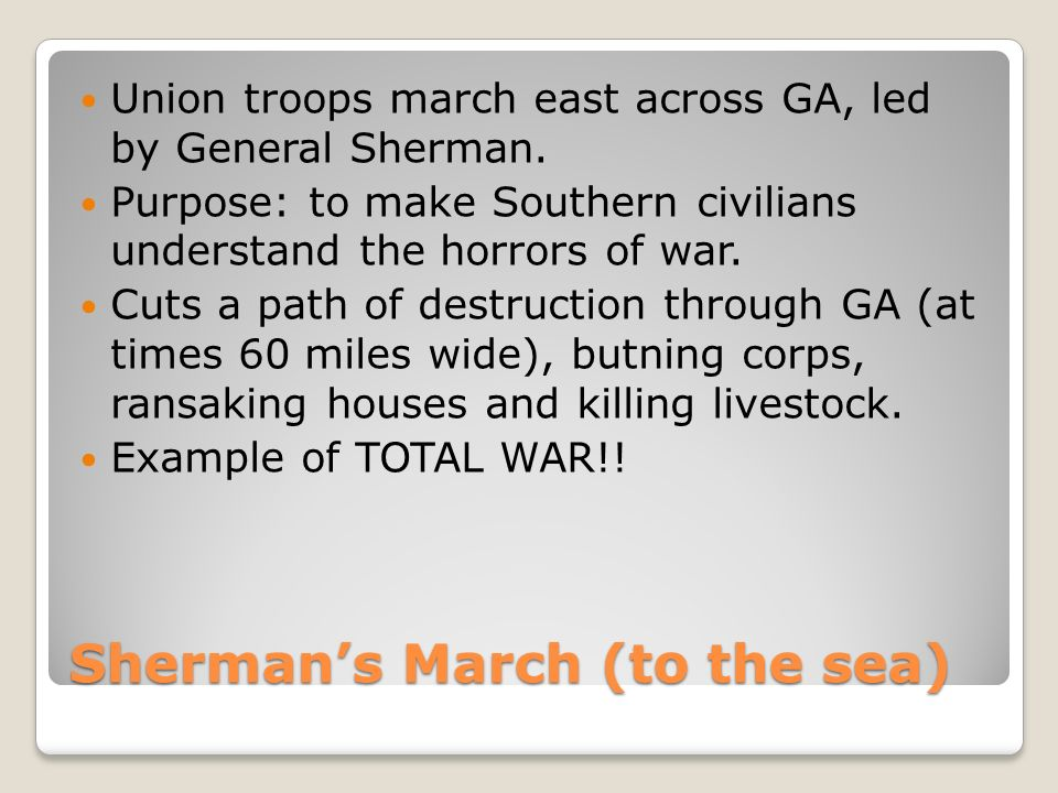 Sherman's March (to the sea) Union troops march east across GA, led by General Sherman.
