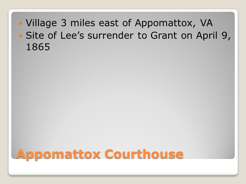 Appomattox Courthouse Village 3 miles east of Appomattox, VA Site of Lee's surrender to Grant on April 9, 1865