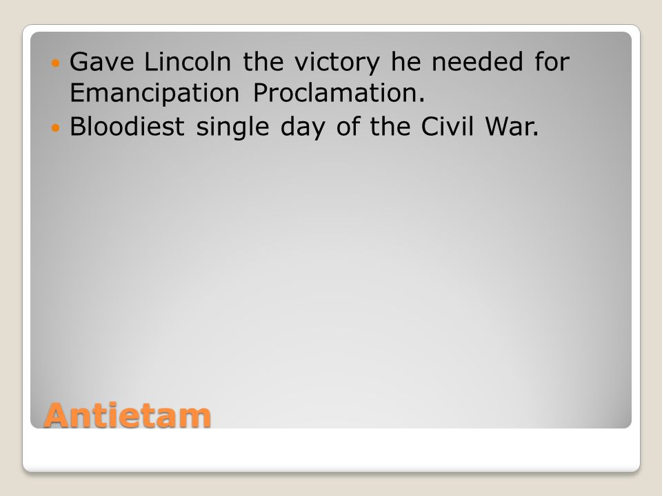 Antietam Gave Lincoln the victory he needed for Emancipation Proclamation.