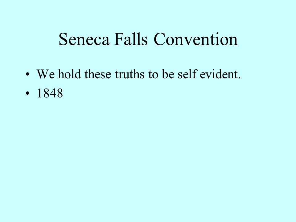 Seneca Falls Convention We hold these truths to be self evident. 1848