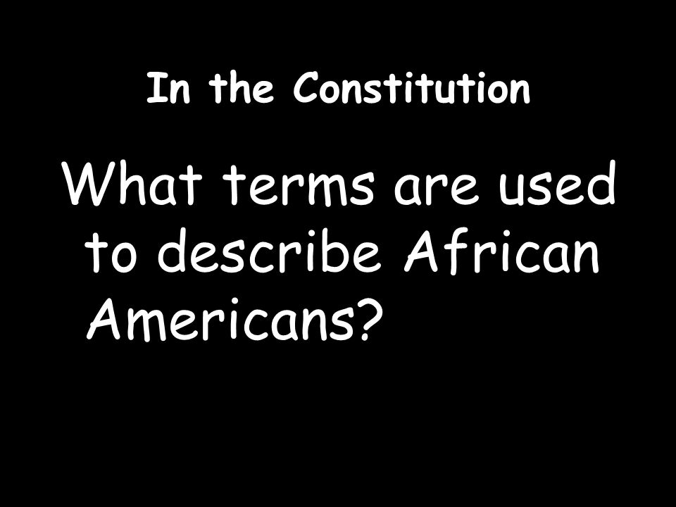 In the Constitution What terms are used to describe African Americans