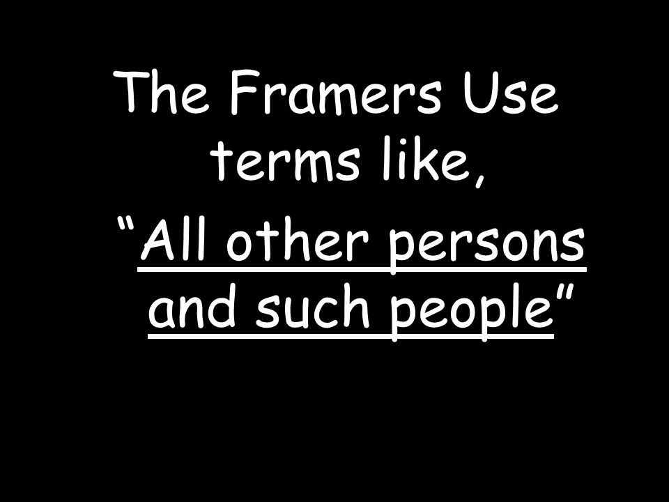 The Framers Use terms like, All other persons and such people