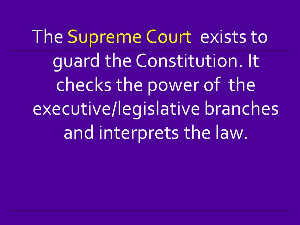 The Supreme Court exists to guard the Constitution.