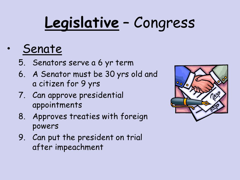 Legislative – Congress House of Representatives 1.Reps serve 2 yrs 2.A Rep must be 25 yrs old & a citizen for 7 yrs 3.Can suggest tax laws 4.Can impeach the president